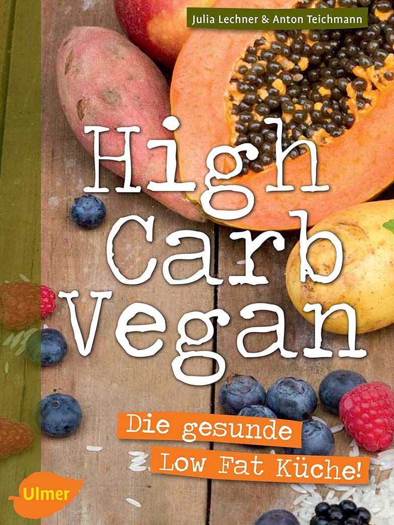 High Carb Vegan - die gesunde low fat Küche